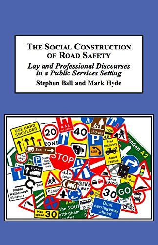 The Social Construction of Road Safety: Lay and Professional Discourses in a Public Services Setting