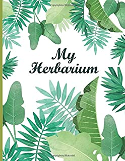 My herbarium: thes Notebook for herbarium project and nature and herb lovers for plant collecting, sketching and identifyi...