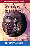 When We Ruled: The Ancient and Mediaeval History of Black Civilisations