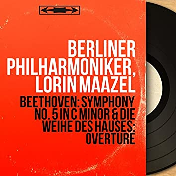 Beethoven: Symphony No. 5 in C Minor & Die Weihe des Hauses: Overture (Remastered, Mono Version)