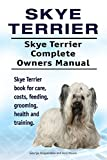 Skye Terrier Dog. Skye Terrier dog book for costs, care, feeding, grooming, training and health. Skye Terrier dog Owners Manual. (English Edition)