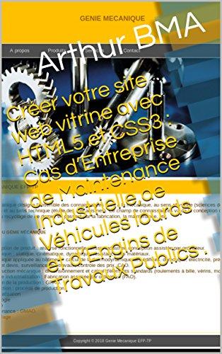 Créer votre site web vitrine avec HTML5 et CSS3 : Cas d'Entreprise de Maintenance Industrielle,de Véhicules Poids lourds et d'Engins de Travaux Publics . (Développement WEB t. 1) (French Edition)