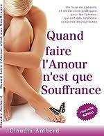 Quand faire l'amour n'est que souffrance - Un livre de conseils et d'exercices pratiques pour les femmes qui ont des relations sexuelles douloureuses de Claudia Amherd