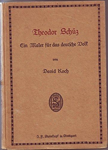 Theodor Schütz. Ein Maler für das deutsche Volk