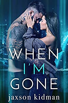 When I'm Gone (True Hearts Book 5) by [Jaxson Kidman]