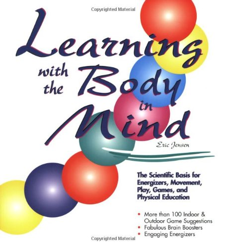 Learning With the Body in Mind: The Scientific Basis for Energizers, Movement, Play, Games, and Physical Education