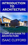 INTRODUCTION TO ARCHITECTURE: COMPLETE GUIDE TO ARCHITECTURE (English Edition)