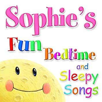 Fun Bedtime and Sleepy Songs For Sophie