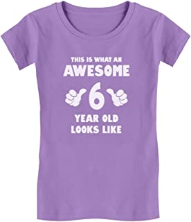 This is What an Awesome 6 Year Old Looks Like Girls' Fitted Kids T-Shirt