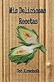 Mis Deliciosas Recetas con Alcachofa: Mi cuaderno recetario para apuntar recetas, en blanco para crear tus propios platos. Recetario de cocina para escribir.Mis recetas favoritas mis platos.