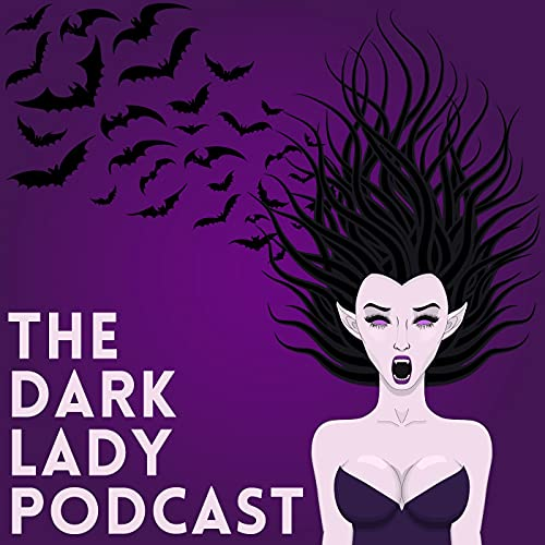 The Dark Lady Podcast Podcast By The Dark Lady cover art