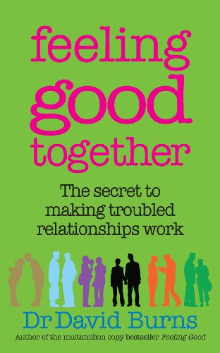 Feeling Good Together: The secret to making troubled relationships work (English...