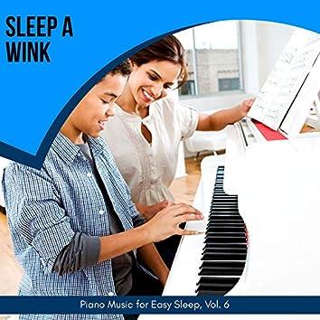 Sleep A Wink - Piano Music For Easy Sleep, Vol. 6