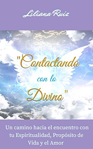 CONTACTANDO CON LO DIVINO: Un Camino Hacia el Encuentro con Tu Espiritualidad,...