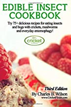 EDIBLE INSECT COOKBOOK: Try 75+ delicious recipes for eating insects and bugs with crickets, mealworms and everyday entomo...