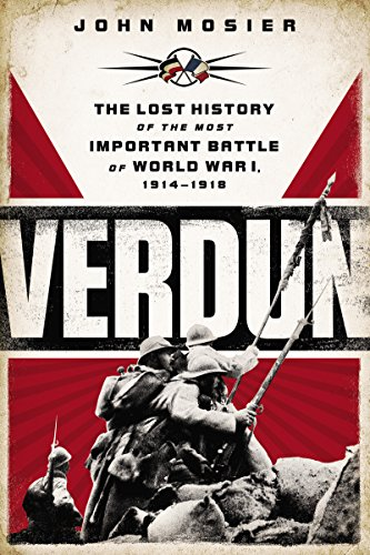 Verdun: The Lost History of the Most Important Battle of World War I