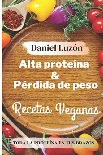 Alta proteína & Pérdida de peso Recetas veganas: Toda la proteína en tus brazos ⭐