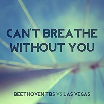 Can't Breathe Without You