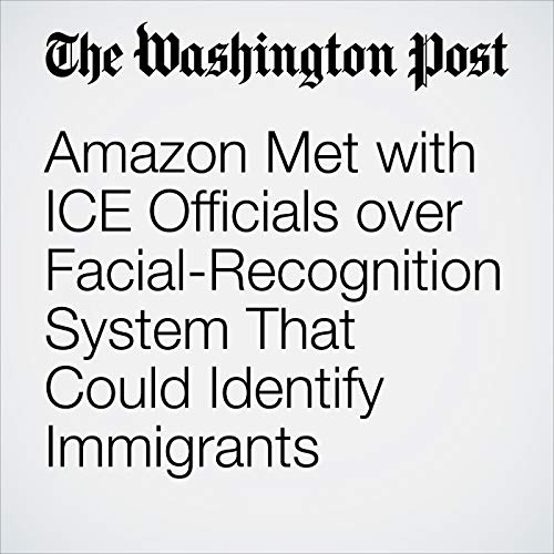 Amazon Met with ICE Officials over Facial-Recognition System That Could Identify Immigrants copertina