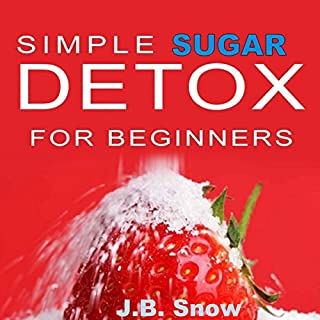 Simple Sugar Detox for Beginners     Why a Sugar Detox Diet Will Save Your Life              By:                                                                                                                                 J.B. Snow                               Narrated by:                                                                                                                                 Dave Wright                      Length: 41 mins     Not rated yet     Overall 0.0