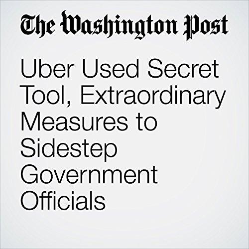 Uber Used Secret Tool, Extraordinary Measures to Sidestep Government Officials copertina