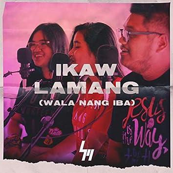 Ikaw Lamang (Wala Nang Iba)