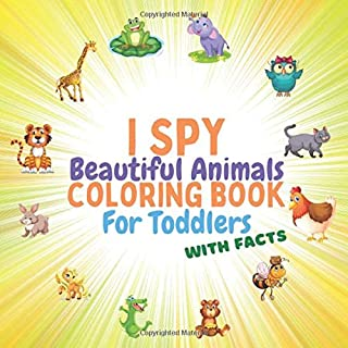 I Spy Beautiful Animals With Facts Coloring Book For Toddlers: Grow Learn Activity For Boys And Girls Ages 2-5