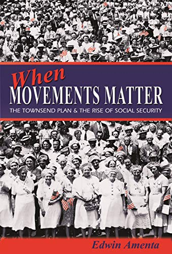 When Movements Matter: The Townsend Plan and the Rise of Social Security (Princeton Studies in American Politics: Historical, International, and Comparative Perspectives Book 176) (English Edition)