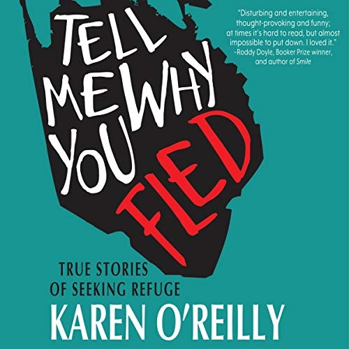 Tell Me Why You Fled: True Stories of Seeking Refuge cover art