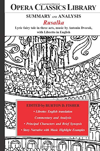 SUMMARY and ANALYSIS Rusalka Lyric fairy tale in three acts, music by Antonin Dvorak, with Libretto in English