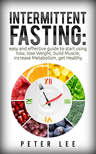 Download Intermittent Fasting: Easy And Effective Guide To Start Using Now, Lose Weight, Build Muscle, Increase Metabolism, Get Healthy (For Women, For Weight Loss, ... For Beginners Book 1) (English Edition) B01N1L25X2