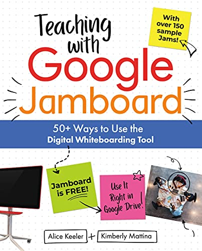 Teaching with Google Jamboard: 50+ Ways to Use the Digital Whiteboarding Tool (English Edition)
