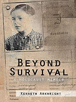 Beyond Survival: A Holocaust Memoir by [Kenneth Arkwright]
