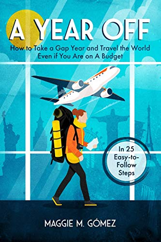 A Year Off: How to Take a Gap Year and Travel the World Even if You Are on a Budget (The Nomadelle Travels the World, Band 1)