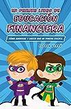 Mi primer libro de educación financiera: Cómo ahorrar y hacer que mi dinero crezca