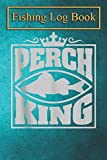 Fishing Logbook: Funny Perch King Gift For Fishing Angler Men Father's Day Tank Top The Essential Accessory For The Tackle Box