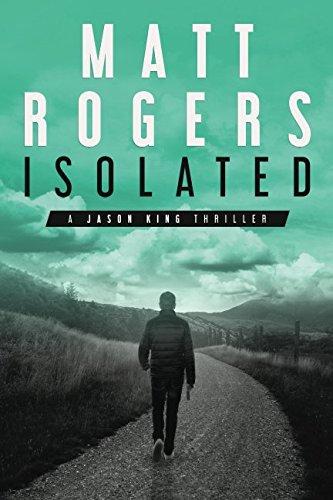 Isolated: A Jason King Thriller (Jason King Series, Band 1)