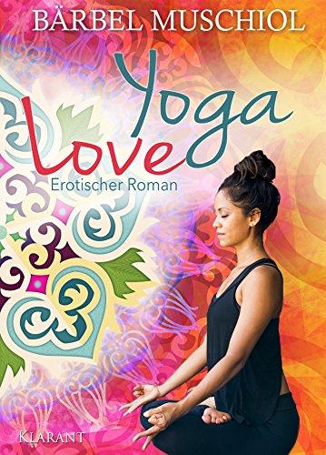 Yoga Love. Erotischer Roman von [Muschiol, Bärbel]