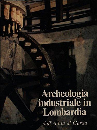 Archeologia industriale in Lombardia vol.1-Dall'Adda al Garda