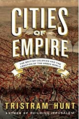 [(Cities of Empire: The British Colonies and the Creation of the Urban World)] [Author: Tristram Hunt] published on (November, 2014) Relié