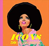Icons: 50 Heroines Who Shaped Contemporary Culture (Inspirational Book about Strong Women, Empowering Book for Girls, Teens, and Women)
