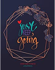 Just Keep Going: Food and Fitness Journal: 90 Day Food and Fitness Tracker Journal to Lose Weight and Keep It Off