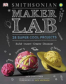 Maker Lab: 28 Super Cool Projects by [Jack Challoner, Jack Andraka, Smithsonian Institution]