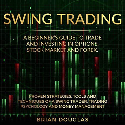 Swing Trading: A Beginners Guide to Trade and Investing in Options, Stock Market and Forex. Proven Strategies, Tools, and Techniques of a Swing Trader. Trading Psychology and Money Management Titelbild