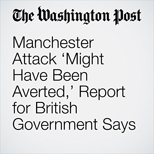 Manchester Attack 'Might Have Been Averted,' Report for British Government Says copertina