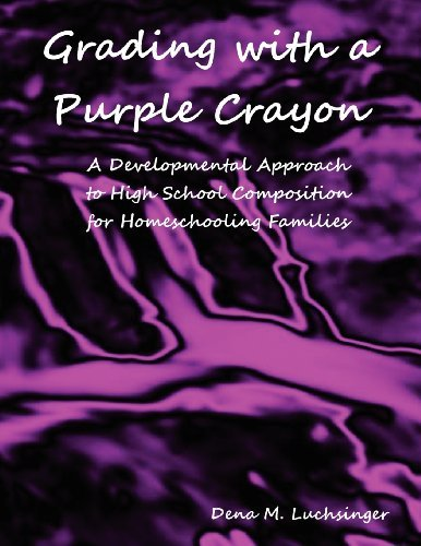 [(Grading with a Purple Crayon: A Developmental Approach to High School Composition for Homeschooling Families)] [Author: Dena M Luchsinger] published on (April, 2012)