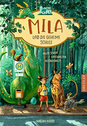 Mila und die geheime Schule: Heute schon ein Fabeltier gestreichelt?
