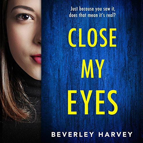 Close My Eyes: A Totally Shocking and Unputdownable Psychological Thriller