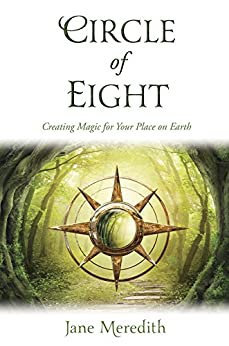 Circle of Eight: Creating Magic for Your Place on Earth by [Jane Meredith]