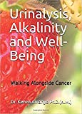Urinalysis, Alkalinity and Well-Being: Walking Alongside Cancer (English Edition)